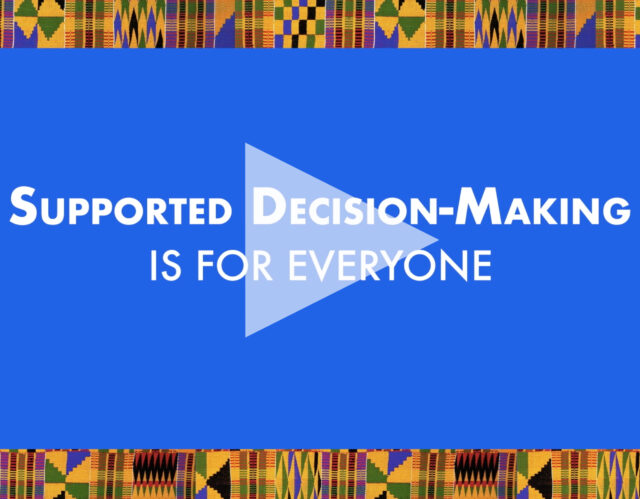 Supported Decision-Making Is For Everone