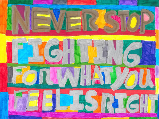 Never stop fighting for what you feel is right