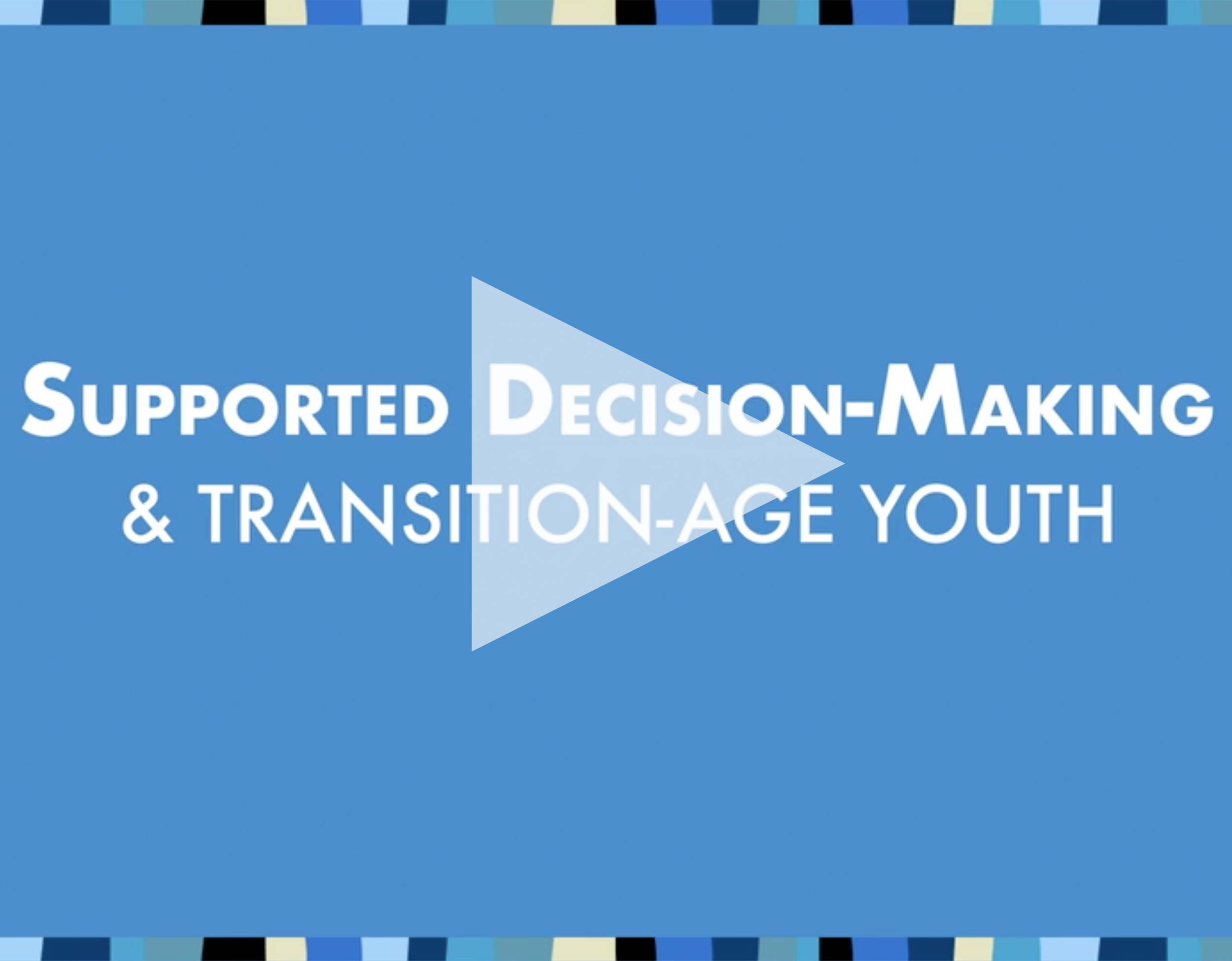 Supported Decision-Making & Transition Aged Youth
